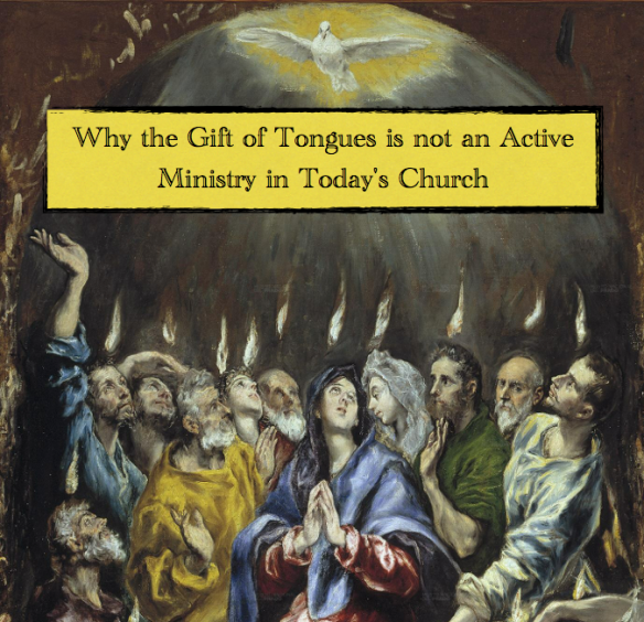 Why the Gift of Tongues is not an Active Ministry in Today's Church