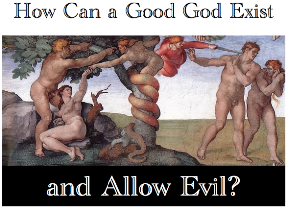How Can a Good God Exist and Allow Evil - The Problem of Evil