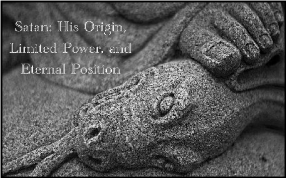 Satan - His Origin, Limited Power, and Eternal Position